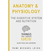 "Anatomy and physiology ""The digestive system and nutrition"": Things you should know ""Questions and answers"" (English Edition)"