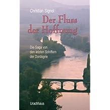 Der Fluss der Hoffnung: Die Saga von den letzten Schiffern der Dordogne