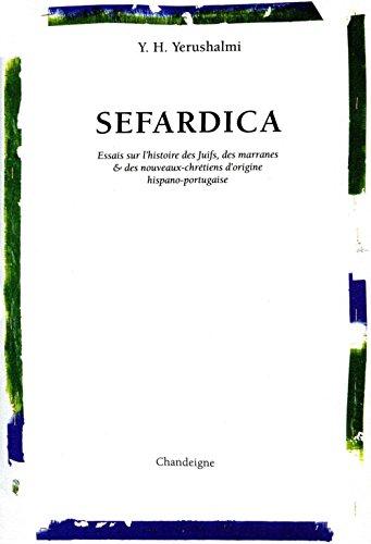 Sefardica. Essai sur l'histoire des Juifs, des marranes & des nouveaux-chrtiens d'origine hispano-p