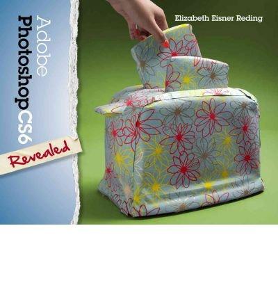 Adobe Photoshop Cs6 Revealed (Adobe Cs6) Reding, Elizabeth Eisner ( Author ) Aug-14-2012 Hardcover