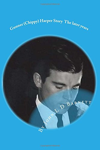 Gunner (Chippy) Harper The later years: Volume 3