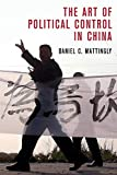 The Art of Political Control in China (Cambridge Studies in Comparative Politics) - Daniel C Mattingly