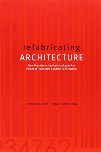 Refabricating Architecture: How Manufacturing Methodologies are Poised to Transform Building Construction by Kieran, Stephen, Timberlake, James (2003) Paperback