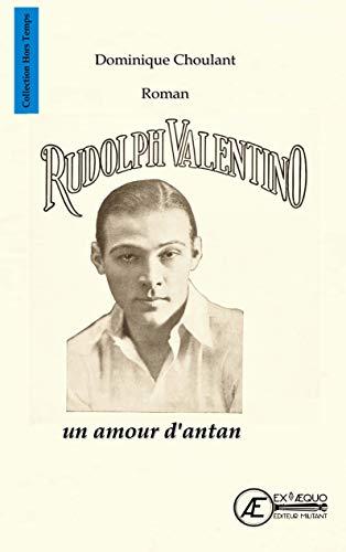 Rudolph Valentino, Un Amour D'antan par Dominique Choulant