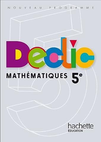 Déclic Maths 5e - Livre élève Edition 2010