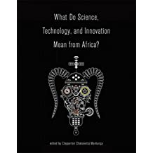 What Do Science, Technology, and Innovation Mean from Africa? (MIT Press)