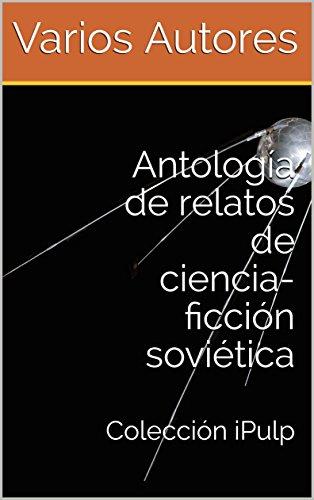Antología de relatos de ciencia-ficción soviética: Colección iPulp por Varios Autores