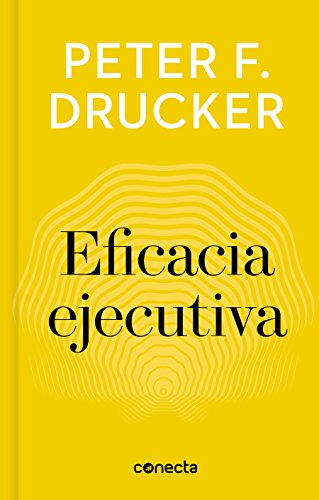 Eficacia ejecutiva (Imprescindibles) (CONECTA) por Peter F. Drucker