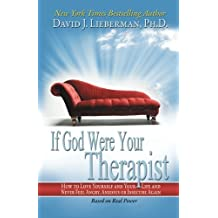 If God Were Your Therapist: How to Love Yourself and Your Life, and Never Feel Angry, Anxious, or Insecure Again by Ph.D., David J. Lieberman (2010-10-28)