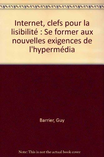 Internet, clefs pour la lisibilité : Se former aux nouvelles exigences de l'hypermédia