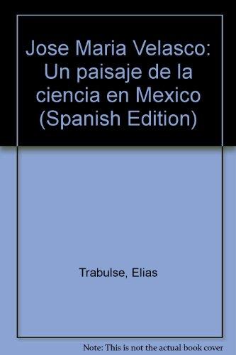 Jose Maria Velasco: Un paisaje de la ciencia en Mexico (Spanish Edition)