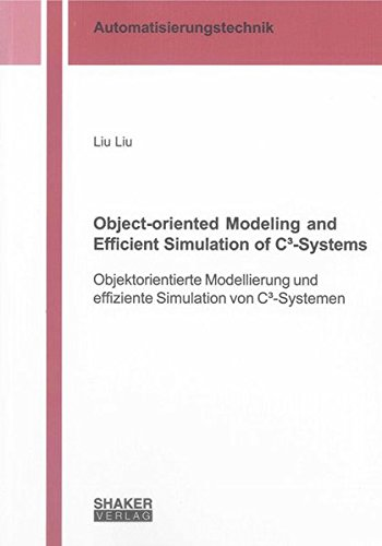 Effizientes System (Object-oriented Modeling and Efficient Simulation of C³-Systems: Objektorientierte Modellierung und effiziente Simulation von C³-Systemen (Berichte aus der Automatisierungstechnik))
