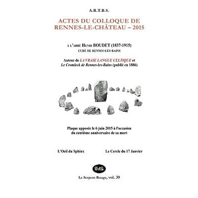 Actes du Colloque d'Etudes et de Recherches sur Rennes-le-Chateau 2015