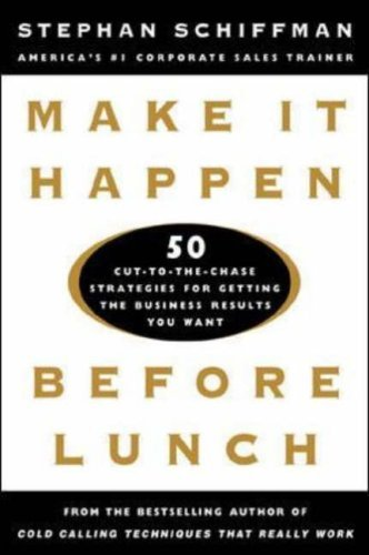 make-it-happen-before-lunch-50-cut-to-the-chase-strategies-for-getting-the-business-results-you-want