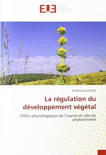 La régulation du développement végétal: Effets physiologiques de l'auxine et rôle du phytochrome