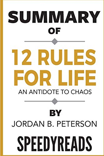 Summary of 12 Rules for Life: An Antidote to Chaos by Jordan B. Peterson - Finish Entire Book in 15 Minutes (SpeedyReads) por SpeedyReads