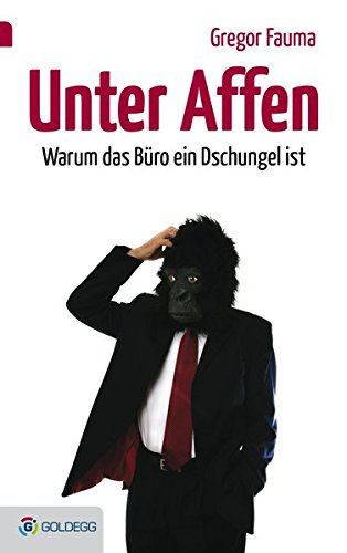 Unter Affen: Warum das Büro ein Dschungel ist (Goldegg Business)