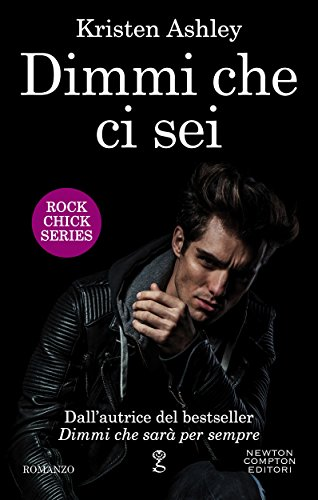 Dimmi che ci sei (Rock Chick Series Vol. 2) di [Ashley, Kristen]
