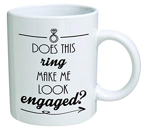 Does This Ring Make me Look Engaged? Engagement - 11 OZ Coffee Mugs - Inspirational Gifts and Sarcasm - by A Mug to Keep TM ()