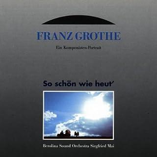 Franz Grothe. Portrait Du Compositeur (bof)