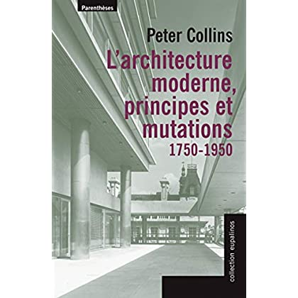 L'architecture moderne, principes et mutations : (1750-1950)