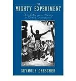 [(The Mighty Experiment: Free Labor Versus Slavery in British Emancipation )] [Author: Seymour Drescher] [Oct-2004]