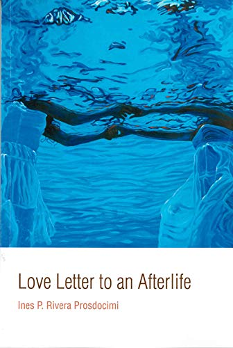 Love Letter to an Afterlife por Ines P. Rivera Prosdocimi