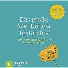 Das große Axel Kühner Textarchiv: Mehr als 1500 Beispielgeschichten mit biblischen Bezügen - Mit allen Titeln der bibeldigital- und ELBIWIN-Reihe kombinierbar!
