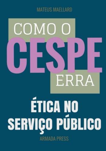 Como o Cespe erra: Ética no Serviço Público (Teste-A-Prova, Band 23)