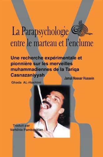La Parapsychologie Entre Le Marteau Et L'Enclume: Une Recherche Expérimentale Et Pionnière Sur Les Merveilles Muhammadiennes De La Tariqa Casnazaniyyah
