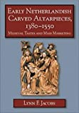 Early Netherlandish Carved Altarpieces, 1380–1550: Medieval Tastes and Mass Marketing