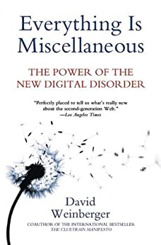 Everything Is Miscellaneous: The Power Of The New Digital Disorder por David Weinberger