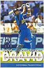 A Biography of Rahul Dravid: The Nice Guy Who Finished First