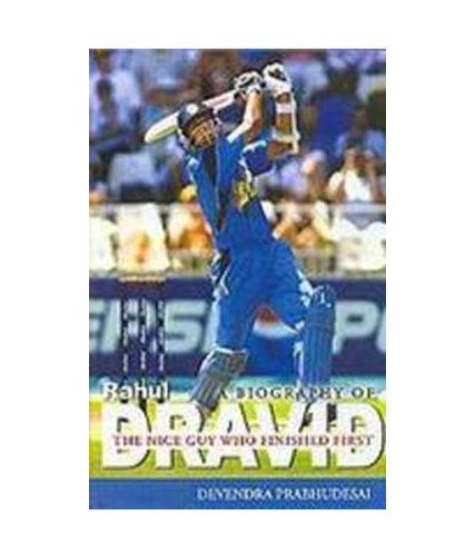A Biography of Rahul Dravid: The Nice Guy Who Finished First por Devendra Prabhudesai