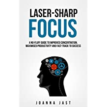 Laser-Sharp Focus. A No-Fluff Guide to Improved Concentration, Maximised Productivity and Fast-Track to Success (English Edition)