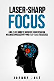 Laser-Sharp Focus. A No-Fluff Guide to Improved Concentration, Maximised Productivity and Fast-Track to Success