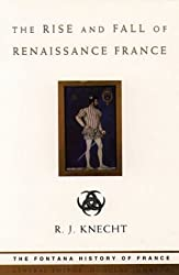 The Rise and Fall of Renaissance France (Fontana History of France)