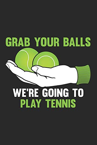 572f67601 funny tennis gift tees. Grab Your Balls. We're going to Play Tennis.: Blank  Lined Journal