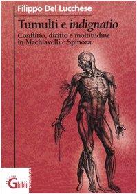 Tumulti e indignatio. Conflitto, diritto e moltitudine in Machiavelli e Spinoza (Spinoziana) por Filippo Del Lucchese