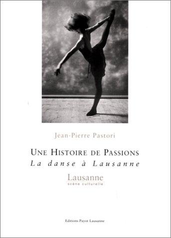 Une histoire de passions. La danse à Lausanne par Jean-Pierre Pastori