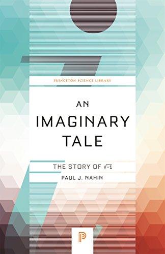 An Imaginary Tale: The Story of √-1 (Princeton Science Library) por Paul J. Nahin