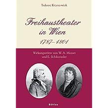 Freihaustheater in Wien: 1787-1801. Wirkungsstätte von W. A. Mozart und E. Schikaneder