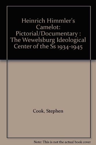 Heinrich Himmler's Camelot: Pictorial/Documentary : The Wewelsburg Ideological Center of the Ss 1934-1945 - Ss Center