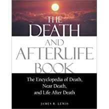 The Death and Afterlife Book: The Encyclopedia of Death, Near Death, and Life After Death