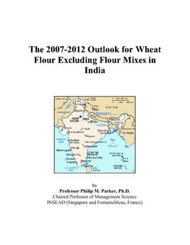 The 2007-2012 Outlook for Wheat Flour Excluding Flour Mixes in India