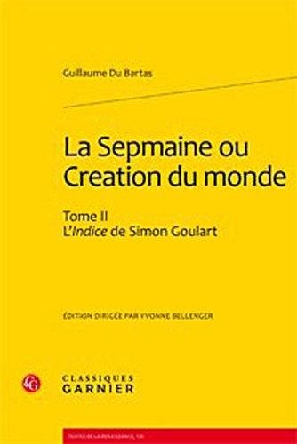 La Sepmaine ou Création du monde : Tome 2, L'indice de Simon Goulart par Guillaume Du Bartas
