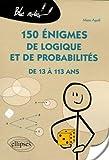 150 énigmes de logique et de probabilités de 13 à 113 ans