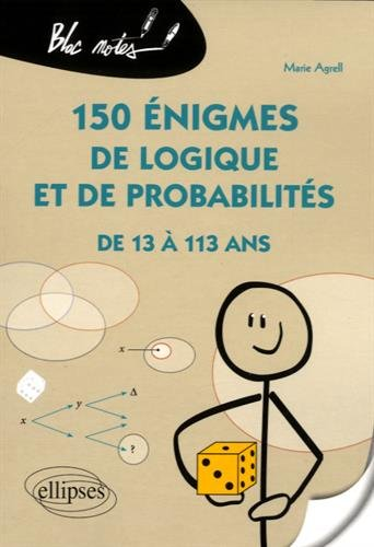 150 Énigmes de Logique et de Probabilités de 13 à 113 Ans par Marie Agrell