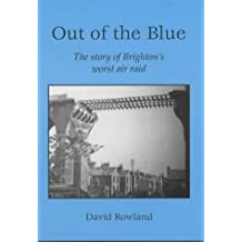 Out of the Blue: The Story of Brighton's Worst Air Raid