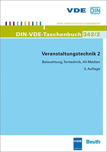 Veranstaltungstechnik 2: Beleuchtung, Tontechnik, AV-Medien - Stand der abgedruckten Normen: Januar 2013 (DIN-VDE-Taschenbücher) Av-medien